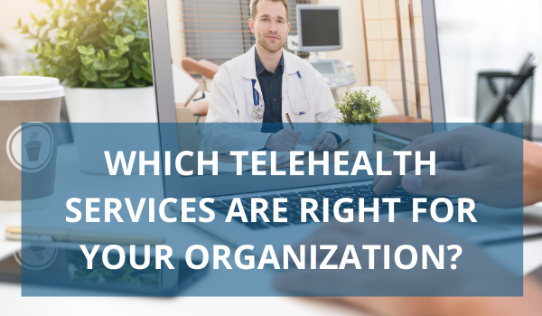 which telehealth services should my organization offer