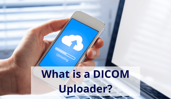 what is a dicom uploader